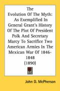 The Evolution of the Myth: As Exemplified in General Grant's History of the Plot of President Polk and Secretary Marcy to Sacrifice Two American