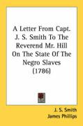 A Letter from Capt. J. S. Smith to the Reverend Mr. Hill on the State of the Negro Slaves (1786)