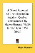 A Short Account of the Expedition Against Quebec Commanded by Major-General Wolfe in the Year 1759 (1901)