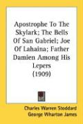 Apostrophe to the Skylark; The Bells of San Gabriel; Joe of Lahaina; Father Damien Among His Lepers (1909)