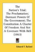 The Nation's Trial; The Proclamation; Dormant Powers of the Government; The Constitution a Charter of Freedom and Not a Covenant with Hell (1863)