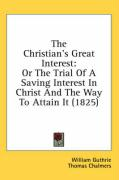 The Christian's Great Interest: Or the Trial of a Saving Interest in Christ and the Way to Attain It (1825)