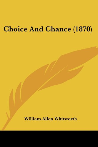 Choice And Chance (1870) - William Allen Whitworth