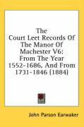 The Court Leet Records of the Manor of Machester V6: From the Year 1552-1686, and from 1731-1846 (1884)