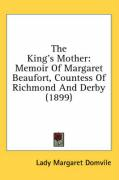 The King's Mother: Memoir of Margaret Beaufort, Countess of Richmond and Derby (1899)