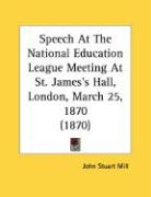 Speech at the National Education League Meeting at St. James's Hall, London, March 25, 1870 (1870)
