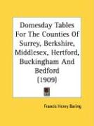 Domesday Tables for the Counties of Surrey, Berkshire, Middlesex, Hertford, Buckingham and Bedford (1909)