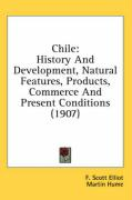 Chile: History and Development, Natural Features, Products, Commerce and Present Conditions (1907)