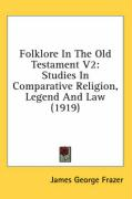 Folklore in the Old Testament V2: Studies in Comparative Religion, Legend and Law (1919)