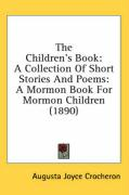 The Children's Book: A Collection of Short Stories and Poems: A Mormon Book for Mormon Children (1890)