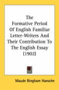 The Formative Period of English Familiar Letter-Writers and Their Contribution to the English Essay (1902)