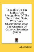 Thoughts on the Rights and Prerogatives of the Church and State, with Some Observations Upon the Question of Catholic Securities (1823)