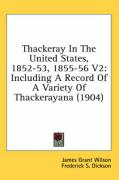 Thackeray in the United States, 1852-53, 1855-56 V2: Including a Record of a Variety of Thackerayana (1904)