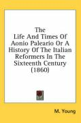 The Life and Times of Aonio Paleario or a History of the Italian Reformers in the Sixteenth Century (1860)