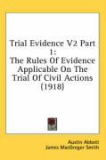 Trial Evidence V2 Part 1: The Rules of Evidence Applicable on the Trial of Civil Actions (1918)