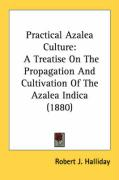 Practical Azalea Culture: A Treatise on the Propagation and Cultivation of the Azalea Indica (1880)
