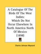 A Catalogue of the Birds of the West Indies: Which Do Not Occur Elsewhere in North America North of Mexico (1898)