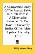 A  Comparative Study of the Aesopic Fable in Nicole Bozon: A Dissertation Submitted to the Board of University Studies of the Johns Hopkins Universit