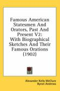 Famous American Statesmen and Orators, Past and Present V2: With Biographical Sketches and Their Famous Orations (1902)