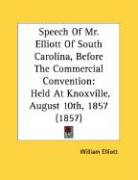 Speech of Mr. Elliott of South Carolina, Before the Commercial Convention: Held at Knoxville, August 10th, 1857 (1857)