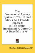 The Commercial Agency System of the United States and Canada Exposed: Is the Secret Inquisition a Curse or a Benefit? (1876)