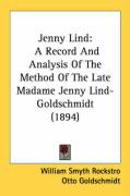Jenny Lind: A Record and Analysis of the Method of the Late Madame Jenny Lind-Goldschmidt (1894)