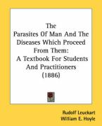The Parasites of Man and the Diseases Which Proceed from Them: A Textbook for Students and Practitioners (1886)
