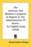 The Ancients and Moderns Compared in Regard to the Administration of Justice: An English Essay (1850)