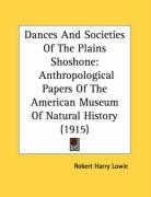 Dances and Societies of the Plains Shoshone: Anthropological Papers of the American Museum of Natural History (1915)