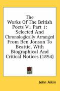 The Works of the British Poets V1 Part 1: Selected and Chronologically Arranged from Ben Jonson to Beattie, with Biographical and Critical Notices (18