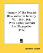 Itinerary of the Seventh Ohio Volunteer Infantry V1, 1861-1864: With Roster, Portraits and Biographies (1907)