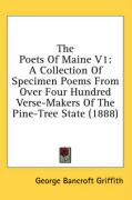 The Poets of Maine V1: A Collection of Specimen Poems from Over Four Hundred Verse-Makers of the Pine-Tree State (1888)