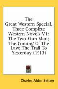 The Great Western Special, Three Complete Western Novels V1: The Two-Gun Man; The Coming of the Law; The Trail to Yesterday (1913)