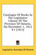 Catalogue of Books in the Legislative Library of the Province of Ontario, on November 1, 1912 V1 (1913)