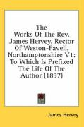 The Works of the REV. James Hervey, Rector of Weston-Favell, Northamptonshire V1: To Which Is Prefixed the Life of the Author (1837)