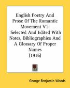 English Poetry and Prose of the Romantic Movement V1: Selected and Edited with Notes, Bibliographies and a Glossary of Proper Names (1916)