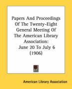 Papers and Proceedings of the Twenty-Eight General Meeting of the American Library Association: June 20 to July 6 (1906)