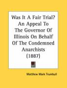 Was It a Fair Trial? an Appeal to the Governor of Illinois on Behalf of the Condemned Anarchists (1887)