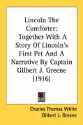 Lincoln the Comforter: Together with a Story of Lincoln's First Pet and a Narrative by Captain Gilbert J. Greene (1916)