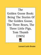 The Golden Goose Book: Being the Stories of the Golden Goose, the Three Bears, the Three Little Pigs, Tom Thumb (1905)
