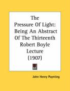 The Pressure of Light: Being an Abstract of the Thirteenth Robert Boyle Lecture (1907)