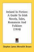 Ireland in Fiction: A Guide to Irish Novels, Tales, Romances and Folklore (1916)