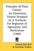 Principles of Plant Culture: An Elementary Treatise Designed as a Textbook for Beginners in Agriculture and Horticulture (1906)