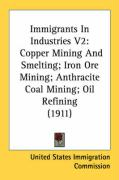 Immigrants in Industries V2: Copper Mining and Smelting; Iron Ore Mining; Anthracite Coal Mining; Oil Refining (1911)