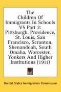 The Children of Immigrants in Schools V5 Part 2: Pittsburgh, Providence, St. Louis, San Francisco, Scranton, Shenandoah, South Omaha, Worcester, Yonke
