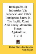 Immigrants in Industries V2: Japanese and Other Immigrant Races in the Pacific Coast and Rocky Mountain States: Agriculture (1911)