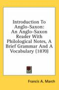 Introduction to Anglo-Saxon: An Anglo-Saxon Reader with Philological Notes, a Brief Grammar and a Vocabulary (1870)