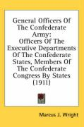 General Officers of the Confederate Army: Officers of the Executive Departments of the Confederate States, Members of the Confederate Congress by Stat