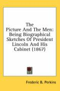 The Picture and the Men: Being Biographical Sketches of President Lincoln and His Cabinet (1867)