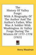 The History Of Valley Forge: With A Biography Of The Author And The Author's Father, Who Was A Soldier With Washington At Valley Forge During The Winters Of 1777-1778 (1921)